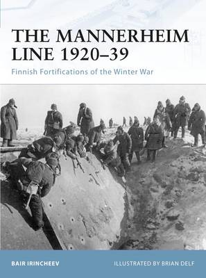 The Mannerheim Line 1920-39: Finnish Fortifications of the Winter War - Fortress No. 88 (Paperback)
