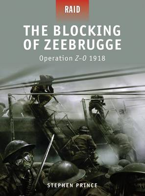 Blocking of Zeebrugge - Operation Z-O 1918 - Raid No. 7 (Paperback)