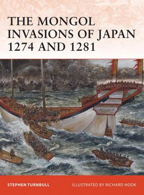 The Mongol Invasions of Japan 1274 and 1281 - Campaign No. 217 (Paperback)