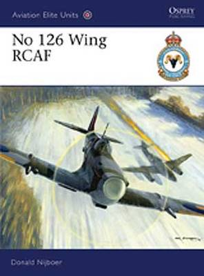 No 126 Wing RCAF - Aviation Elite Units No. 35 (Paperback)
