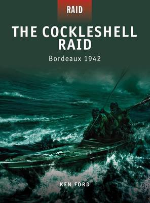 The Cockleshell Raid - Bordeaux 1942 - Raid No. 8 (Paperback)