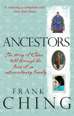 Ancestors: The Story of China Told Through the Lives of an Extraordinary Family (Paperback)