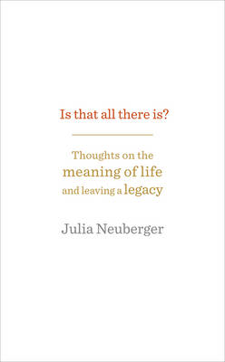 Is That All There Is?: Thoughts on the Meaning of Life and Leaving a Legacy (Hardback)