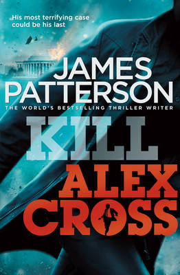 Kill Alex Cross: (Alex Cross 18) - Alex Cross 18 (Hardback)