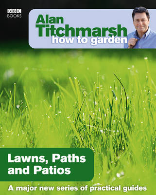 Alan Titchmarsh How to Garden: Lawns Paths and Patios - How to Garden 4 (Paperback)