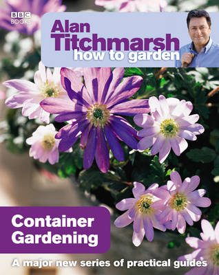 Alan Titchmarsh How to Garden: Container Gardening - How to Garden 1 (Paperback)