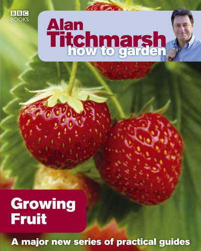 Alan Titchmarsh How to Garden: Growing Fruit - How to Garden 8 (Paperback)