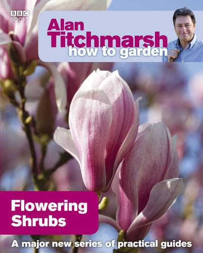 Alan Titchmarsh How to Garden: Flowering Shrubs - How to Garden 10 (Paperback)