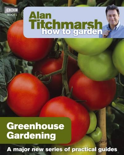 Alan Titchmarsh How to Garden: Greenhouse Gardening - How to Garden 11 (Paperback)