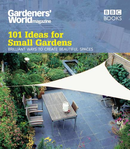 """Gardeners' World"": 101 Ideas for Small Gardens (Paperback)"
