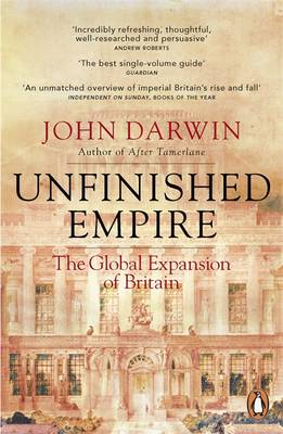 Unfinished Empire: The Global Expansion of Britain (Paperback)