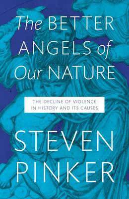 The Better Angels of Our Nature: The Decline of Violence in History and Its Causes (Hardback)