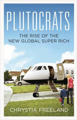 The Plutocrats: The Rise of the New Global Super-Rich (Hardback)