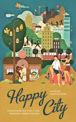 Happy City: Transforming Our Lives Through Urban Design (Paperback)