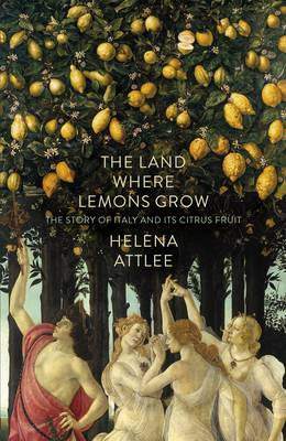 The Land Where Lemons Grow: The Story of Italy and its Citrus Fruit (Hardback)