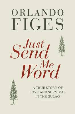 Just Send Me Word: A True Story of Love and Survival in the Gulag (Hardback)
