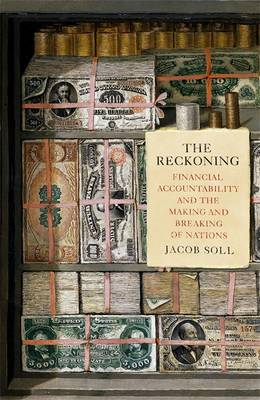 The Reckoning: Financial Accountability and the Making and Breaking of Nations (Hardback)