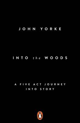Into the Woods: A Five Act Journey into Story (Paperback)