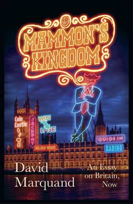 Mammon's Kingdom: An Essay on Britain, Now (Hardback)