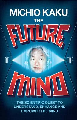 The Future of the Mind: The Scientific Quest To Understand, Enhance and Empower the Mind (Hardback)