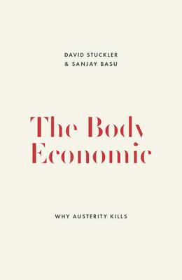 The Body Economic: Eight Experiments in Economic Recovery, from Iceland to Greece (Hardback)