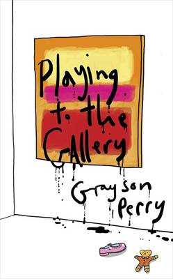 Playing to the Gallery: Helping Contemporary Art in its Struggle to be Understood (Hardback)
