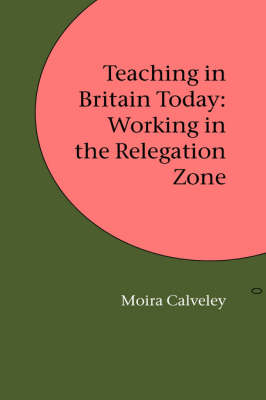 Teaching in Britain Today: Working in the Relegation Zone (Hardback)