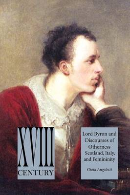 Lord Byron and Discourses of Otherness: Scotland, Italy, and Femininity - Perspectives: Scottish Studies of The Long Eighteenth Century Series (Paperback)