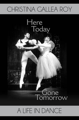 Here Today, Gone Tomorrow: A Life in Dance (Hardback)