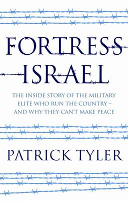 Fortress Israel: The Inside Story of the Military Elite Who Run the Country  -  and Why They Can't Make Peace (Hardback)