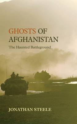 Ghosts of Afghanistan: The Haunted Battleground (Hardback)