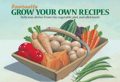 Favourite Grow Your Own Recipes: Delicious Dishes from the Vegetable Plot and Allotment - Favourite Recipes (Paperback)