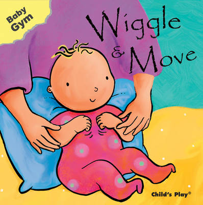 Wiggle and Move - Baby Gym (Board book)