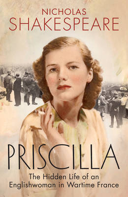 Priscilla: The Hidden Life of an Englishwoman in Wartime France (Hardback)