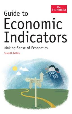 The Economist Guide to Economic Indicators: Making Sense of Economics (Hardback)