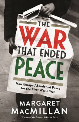 The War That Ended Peace: How Europe Abandoned Peace for the First World War (Hardback)
