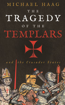 The Tragedy of the Templars: The Rise and Fall of the Crusader States (Paperback)