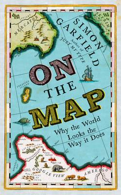 On the Map: Why the World Looks the Way it Does (Hardback)