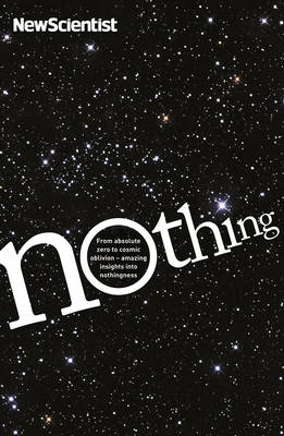 Nothing: From Absolute Zero to Cosmic Oblivion, Amazing Insights into Nothingness - New Scientist (Paperback)