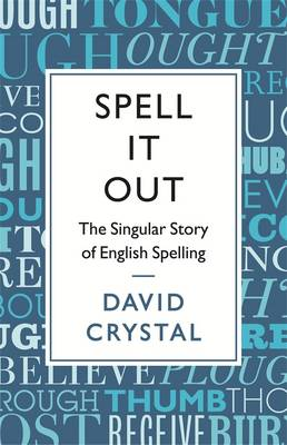 Spell it Out: The Story of English Spelling (Hardback)