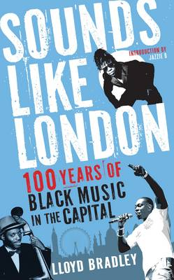 Sounds Like London: 100 Years of Black Music in the Capital (Paperback)