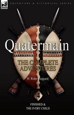 Quatermain: The Complete Adventures: 4-Finished & the Ivory Child (Paperback)