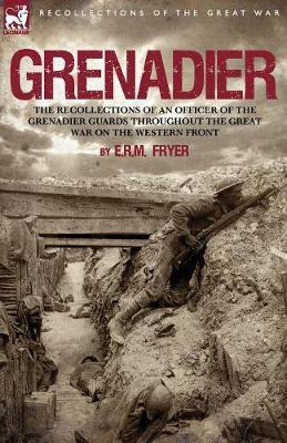 Grenadier: The Recollections of an Officer of the Grenadier Guards Throughout the Great War on the Western Front (Paperback)