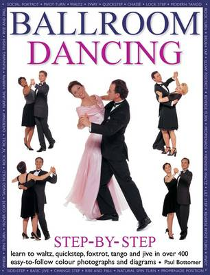 Ballroom dancing step-by-step: Learn to waltz, quickstep, foxtrot, tango and jive in over 400 easy-to-follow photographs and diagrams (Paperback)