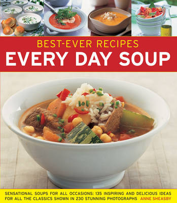 Best-Ever Recipes: Every Day Soup: Sensational Soups for All Occasions: 135 Inspiring and Delicious Ideas for All the Classics Shown in 230 Stunning Photographs (Paperback)