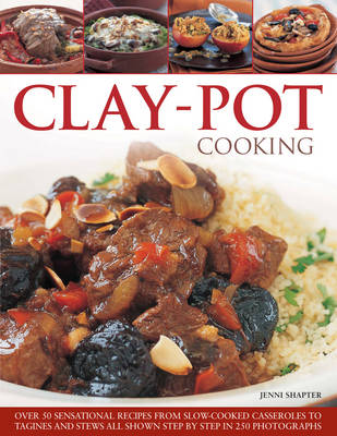 Clay-Pot Cooking: Over 50 Sensational Recipes from Slow-Cooked Casseroles to Tagines Ans Stews, Shown Step by Step in 300 Photographs (Paperback)