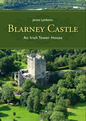 Blarney Castle: An Irish Tower House (Hardback)