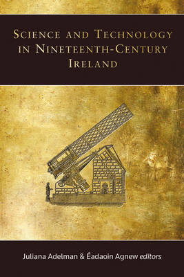Science and Technology in Nineteenth-Century Ireland (Hardback)