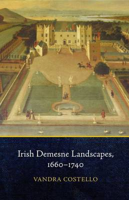 Irish Demesne Landscapes, 1660-1740 (Hardback)