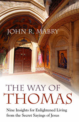 The Way of Thomas: Nine Insights for Enlightened Living from the Secret Sayings of Jesus (Paperback)